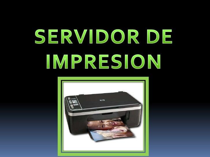 SERVIDOR DE<br />IMPRESION<br />