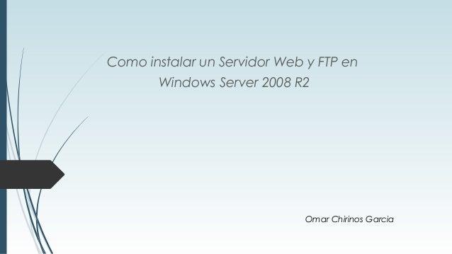 Como instalar un Servidor Web y FTP en Windows Server 2008 R2  Omar Chirinos Garcia
