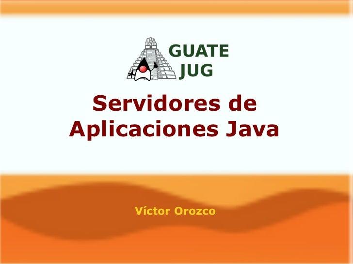 Servidores de Aplicaciones Java Víctor Orozco