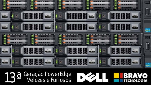Why Dell Servers Geração PowerEdge Velozes e Furiosos13ª