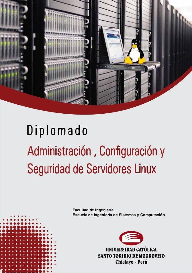 Administración , Configuración ySeguridad de Servidores LinuxDiplomadoFacultad de IngenieríaEscuela de Ingeniería de Siste...