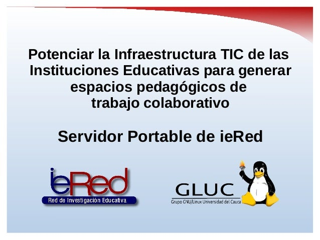Potenciar la Infraestructura TIC de las Instituciones Educativas para generar espacios pedagógicos de trabajo colaborativo...