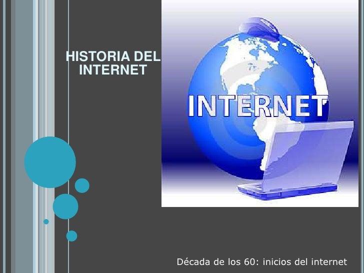 HISTORIA DEL  INTERNET               Década de los 60: inicios del internet
