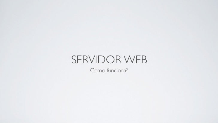 SERVIDOR WEB   Como funciona?