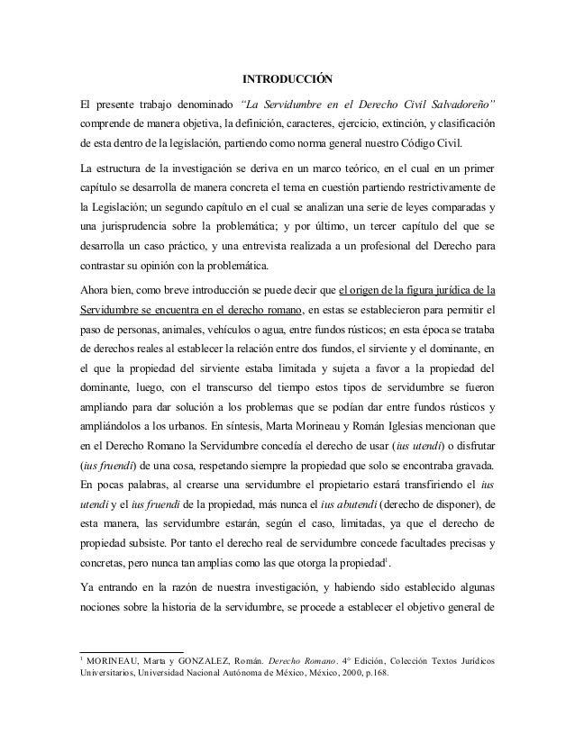 """INTRODUCCIÓNEl presente trabajo denominado """"La Servidumbre en el Derecho Civil Salvadoreño""""comprende de manera objetiva, l..."""