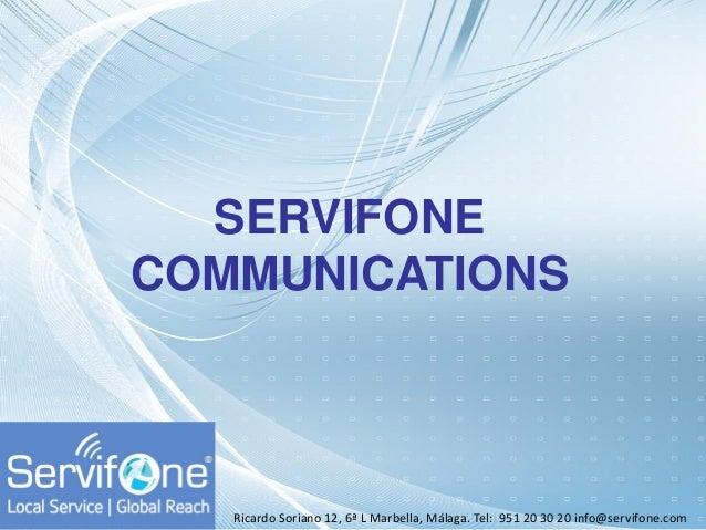 SERVIFONE COMMUNICATIONS  Ricardo Soriano 12, 6ª L Marbella, Málaga. Tel: 951 20 30 20 info@servifone.com