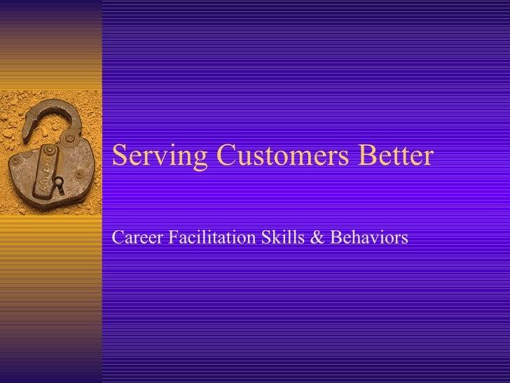 Serving Customers Better Career Facilitation Skills & Behaviors