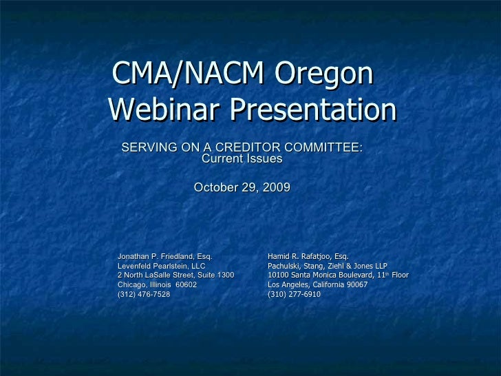 CMA/NACM Oregon  Webinar Presentation SERVING ON A CREDITOR COMMITTEE: Current Issues October 29, 2009 Jonathan P. Friedla...