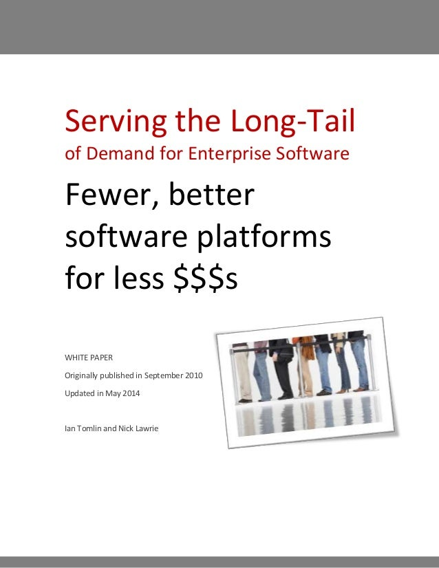 Serving the Long-Tail of Demand for Enterprise Software Fewer, better software platforms for less $$$s WHITE PAPER Origina...