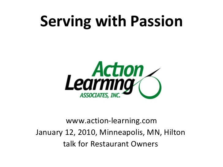 Serving with Passion <ul><li>www.action-learning.com </li></ul><ul><li>January 12, 2010, Minneapolis, MN, Hilton  </li></u...