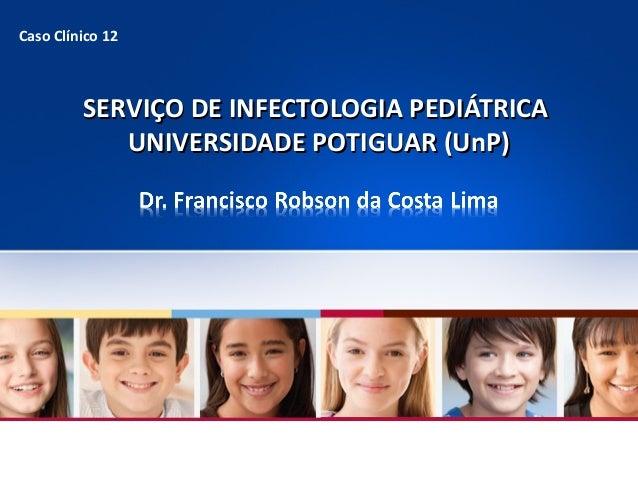 Serviço de infectologia pediátrica caso clínico 12