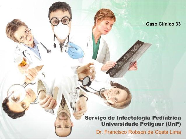 Serviço de infectologia pediátrica caso clínico 33