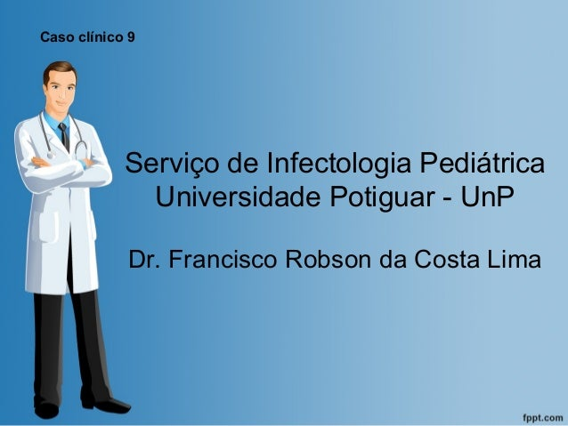 Serviço de infectologia pediátrica caso clínico 9