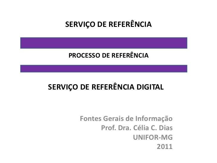 SERVIÇO DE REFERÊNCIA     PROCESSO DE REFERÊNCIASERVIÇO DE REFERÊNCIA DIGITAL        Fontes Gerais de Informação          ...