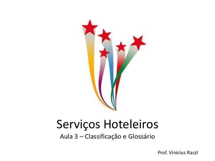 Serviços HoteleirosAula 3 – Classificação e Glossário                                     Prof. Vinicius Raszl