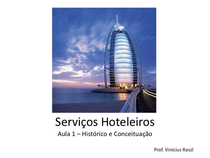 Serviços HoteleirosAula 1 – Histórico e Conceituação                                    Prof. Vinicius Raszl