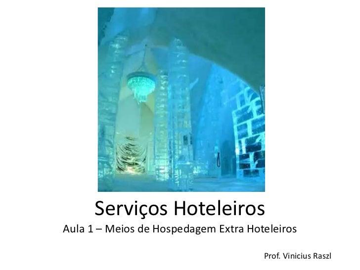 Serviços HoteleirosAula 1 – Meios de Hospedagem Extra Hoteleiros                                      Prof. Vinicius Raszl