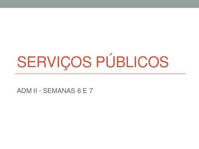 SERVIÇOS PÚBLICOSADM II - SEMANAS 6 E 7