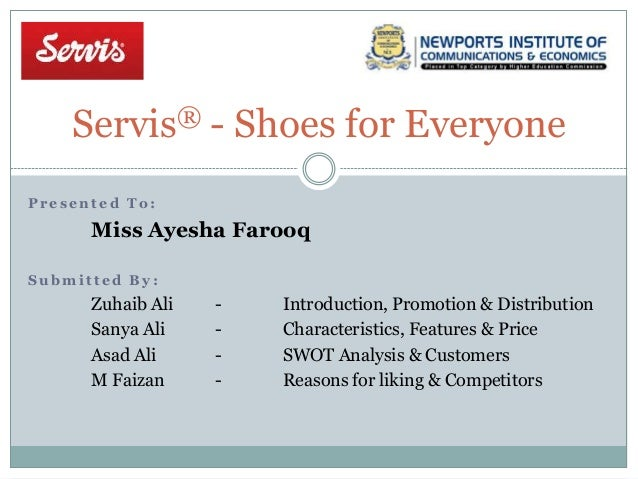 Servis® - Shoes for Everyone P r e s e n t e d T o : Miss Ayesha Farooq S u b m i t t e d B y : Zuhaib Ali - Introduction,...