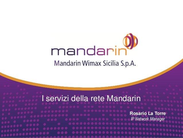 Rosario La Torre IP Network Manager I servizi della rete Mandarin