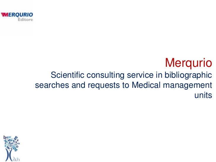 Merqurio    Scientific consulting service in bibliographicsearches and requests to Medical management                     ...