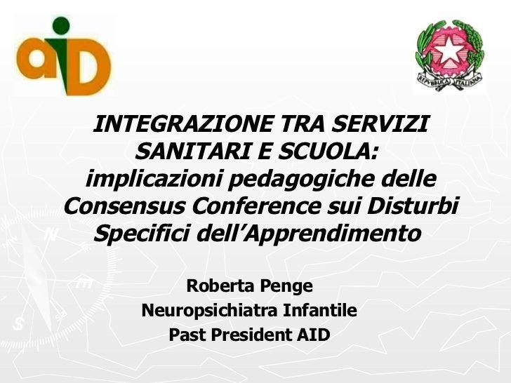 INTEGRAZIONE TRA SERVIZI      SANITARI E SCUOLA:  implicazioni pedagogiche delleConsensus Conference sui Disturbi   Specif...