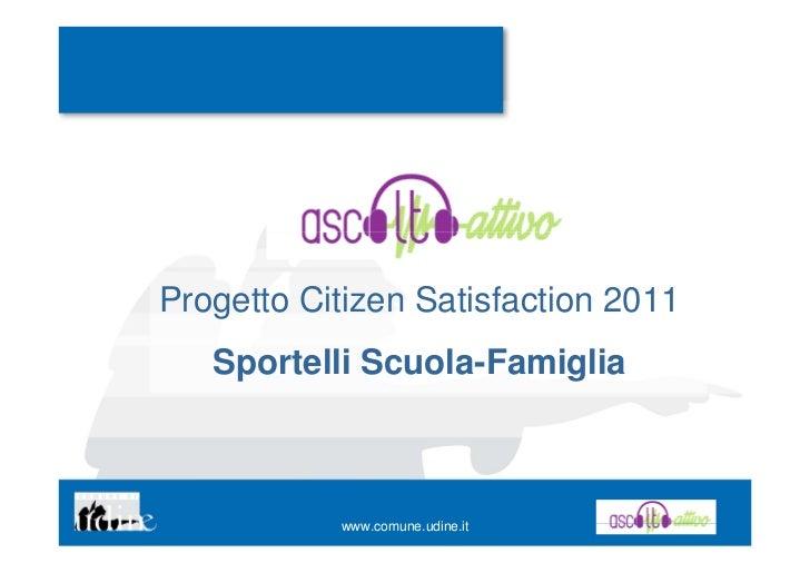 Progetto Citizen Satisfaction 2011   Sportelli Scuola-Famiglia           www.comune.udine.it
