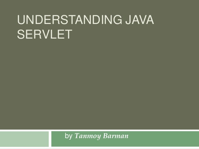 UNDERSTANDING JAVA SERVLET by Tanmoy Barman