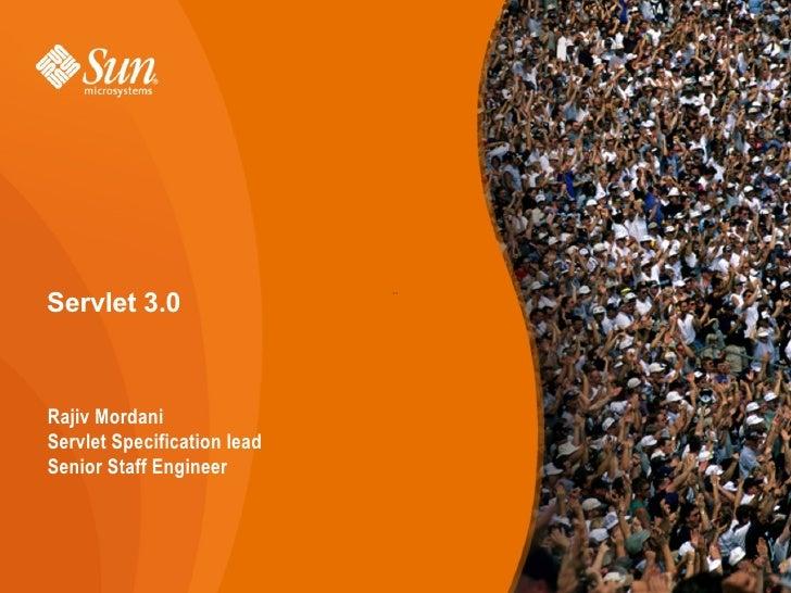Servlet 3.0                  ``     Rajiv Mordani Servlet Specification lead Senior Staff Engineer