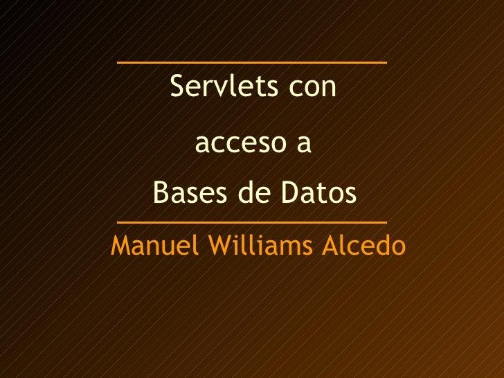 Servlets con  acceso a  Bases de Datos   Manuel Williams Alcedo
