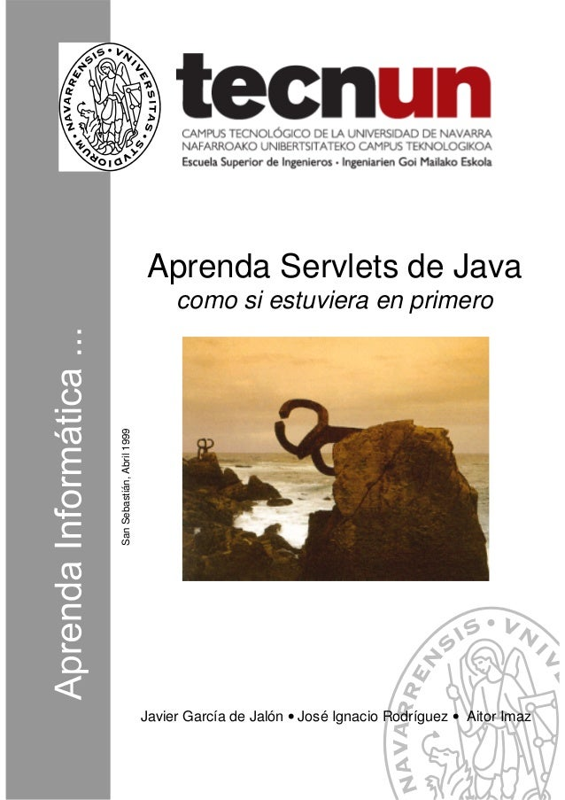 Aprenda Servlets de Java                                 como si estuviera en primeroSan Sebastián, Abril 1999            ...