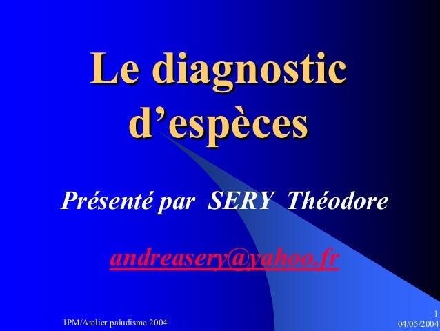 Le diagnostic       d'espècesPrésenté par SERY Théodore           andreasery@yahoo.fr                                     ...