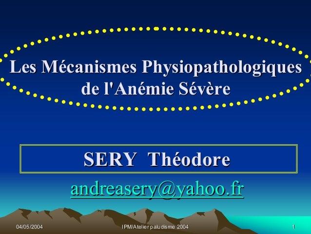 Les Mécanismes Physiopathologiques        de lAnémie Sévère              SERY Théodore             andreasery@yahoo.fr04/0...