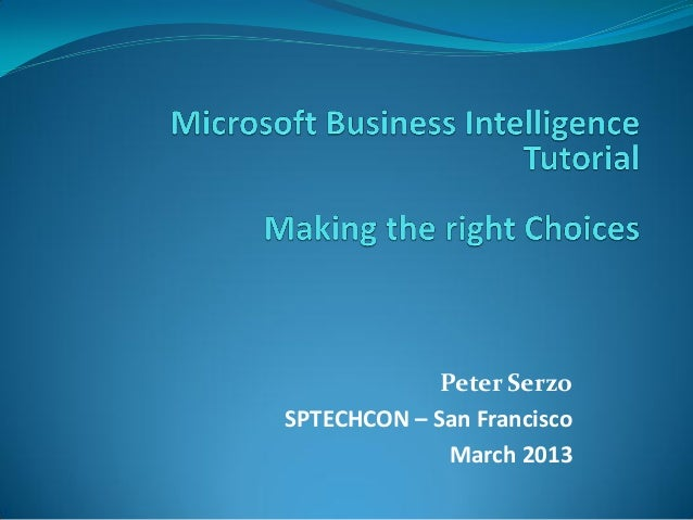 Tutorial: Business Intelligence: Making the Right Choices by Peter Serzo - SPTechCon