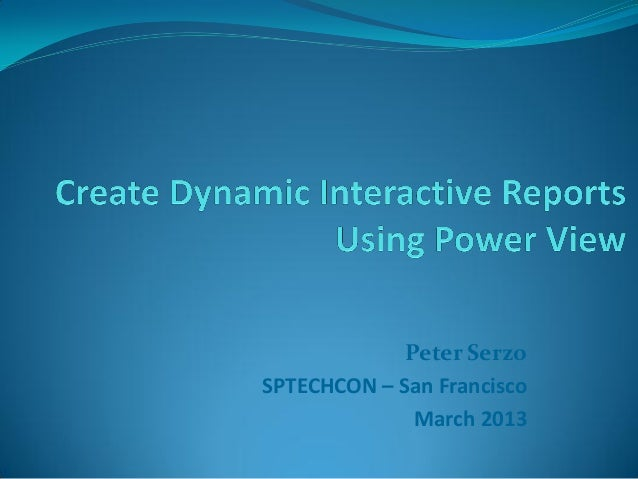 Create Dynamic Interactive Reports Using Power View by Peter Serzo - SPTechCon