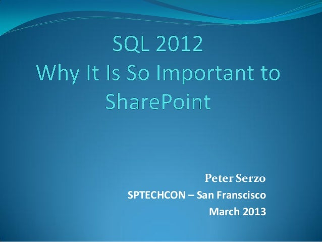 SQL Server 2012 — Why It Is So Important to SharePoint by Peter Serzo - SPTechCon