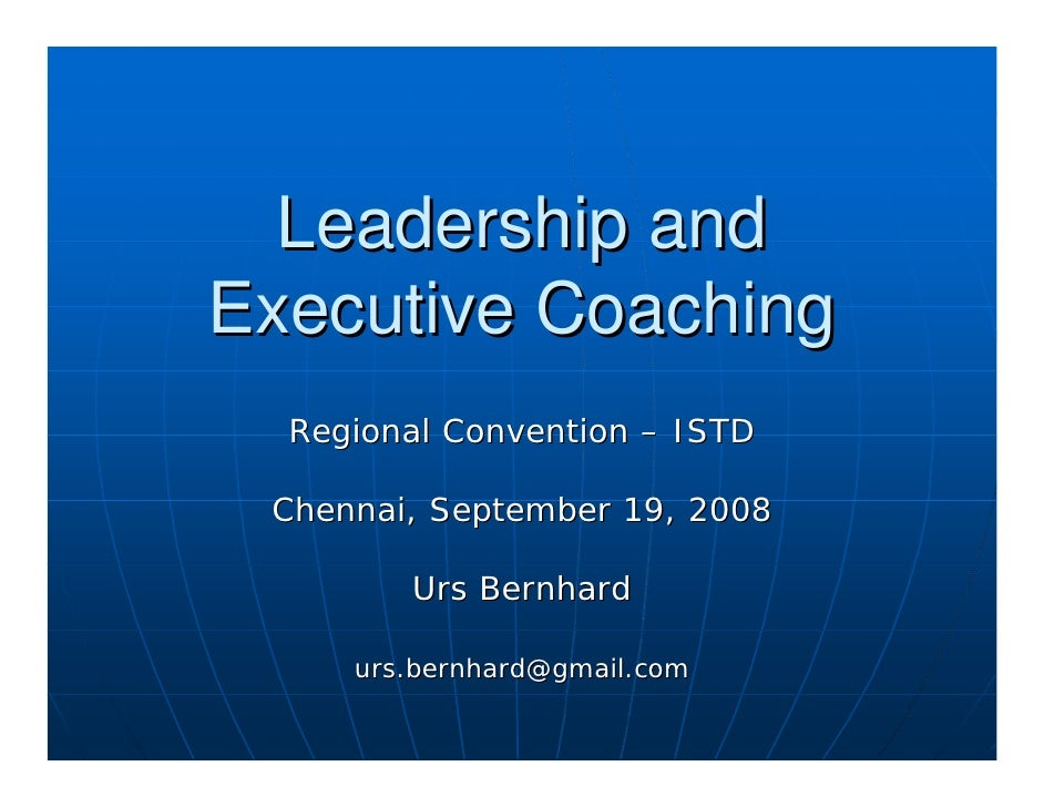 Leadership and Executive Coaching   Regional Convention – ISTD   Chennai, September 19, 2008          Urs Bernhard       u...