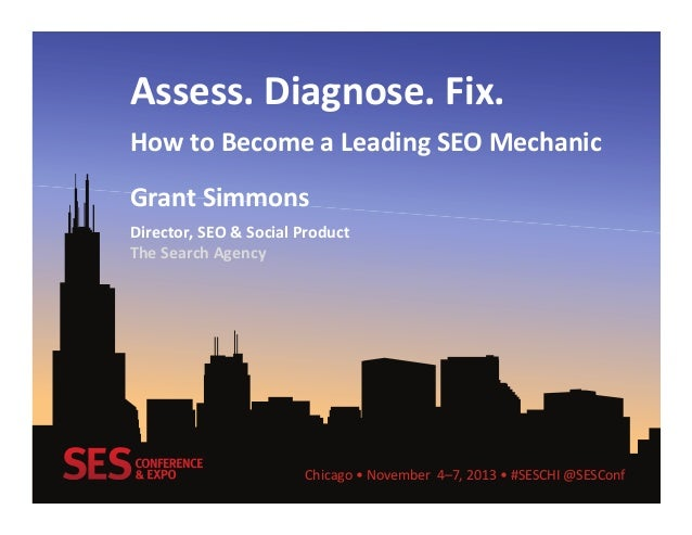 Assess.	   Diagnose.	   Fix.	    How	   to	   Become	   a	   Leading	   SEO	   Mechanic	    Grant	   Simmons	    Director,...