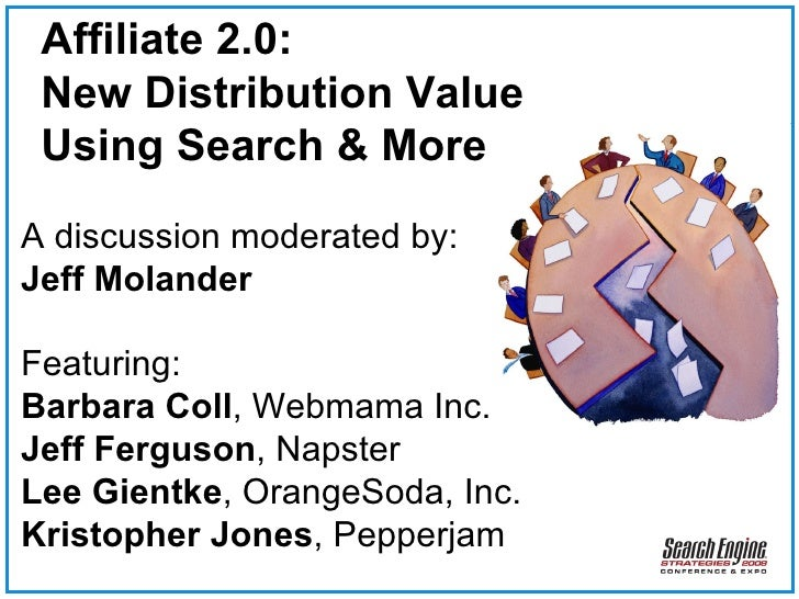 Affiliate 2.0: New Distribution Value Using Search & More A discussion moderated by: Jeff Molander Featuring: Barbara Coll...