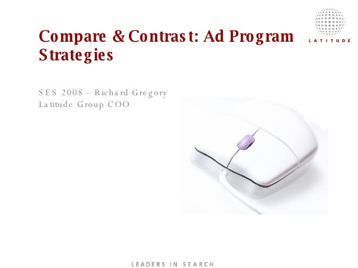 Compare & Contrast: Ad Program Strategies   SES 2008 – Richard Gregory Latitude Group COO