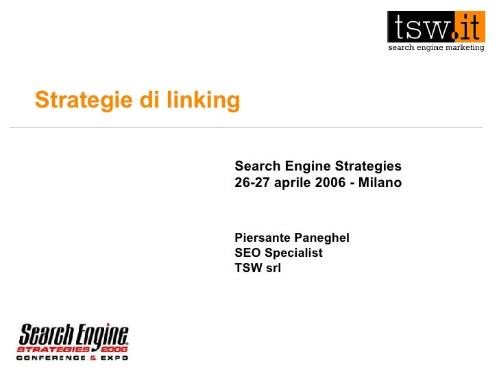 Strategie di linking Search Engine Strategies 26-27 aprile 2006 - Milano Piersante Paneghel SEO Specialist TSW srl