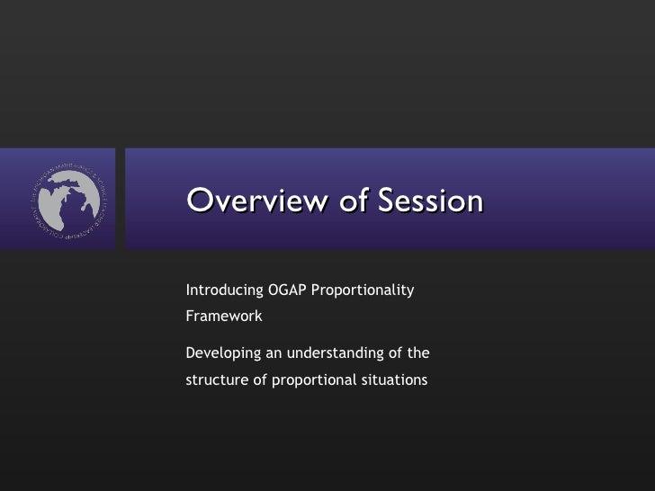Overview of Session <ul><li>Introducing OGAP Proportionality Framework </li></ul><ul><li>Developing an understanding of th...