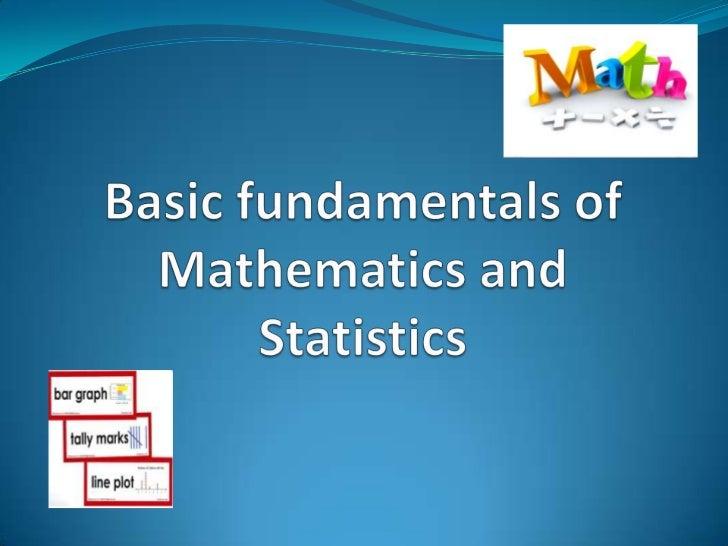 Basic fundamentals of Mathematics and Statistics<br />
