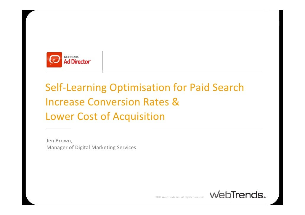 Self‐LearningOptimisation forPaidSearch IncreaseConversionRates& LowerCostofAcquisition JenBrown, ManagerofD...