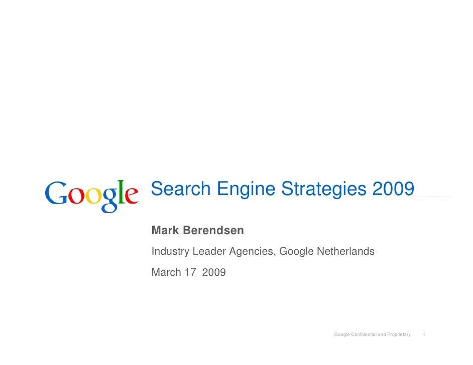 Search Engine Strategies 2009  Mark Berendsen Industry Leader Agencies, Google Netherlands March 17 2009                  ...