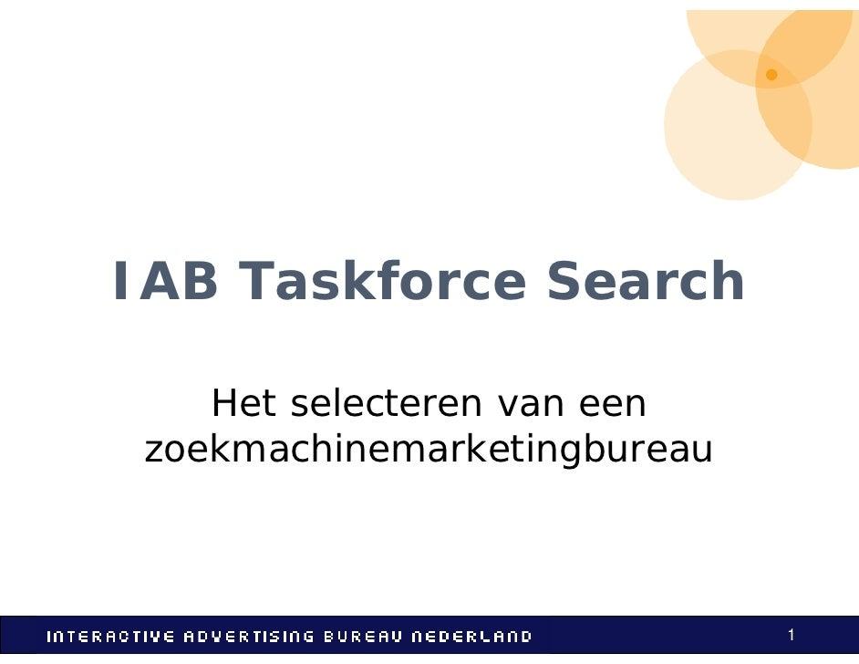IAB Taskforce Search      Het selecteren van een  zoekmachinemarketingbureau                                  1