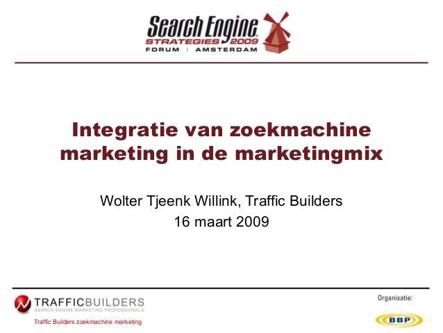 Traffic Builders zoekmachine marketing Integratie van zoekmachine marketing in de marketingmix Wolter Tjeenk Willink, Traf...
