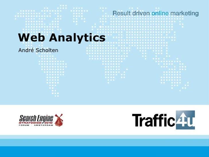 Web Analytics<br />André Scholten<br />