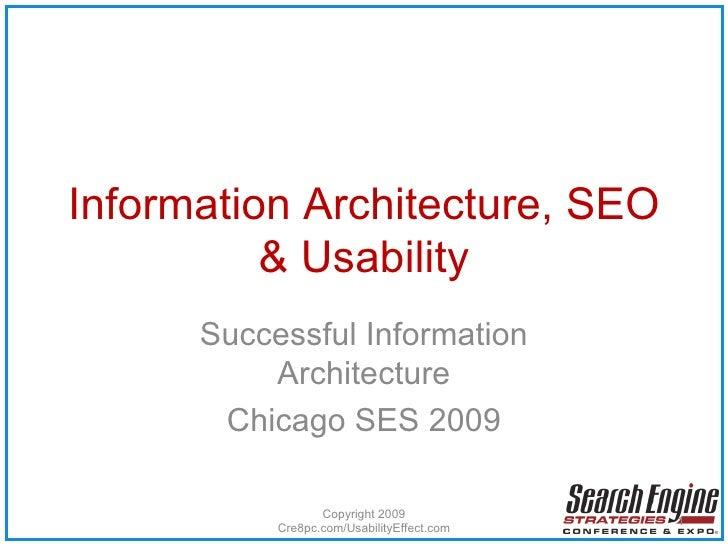 Information Architecture, SEO & Usability Successful Information Architecture Chicago SES 2009 Copyright 2009 Cre8pc.com/U...