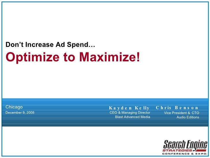 Don't Increase Ad Spend… Optimize to Maximize! Chicago December 9, 2008 Chris Benson Vice President &   CTO Audio Editions...